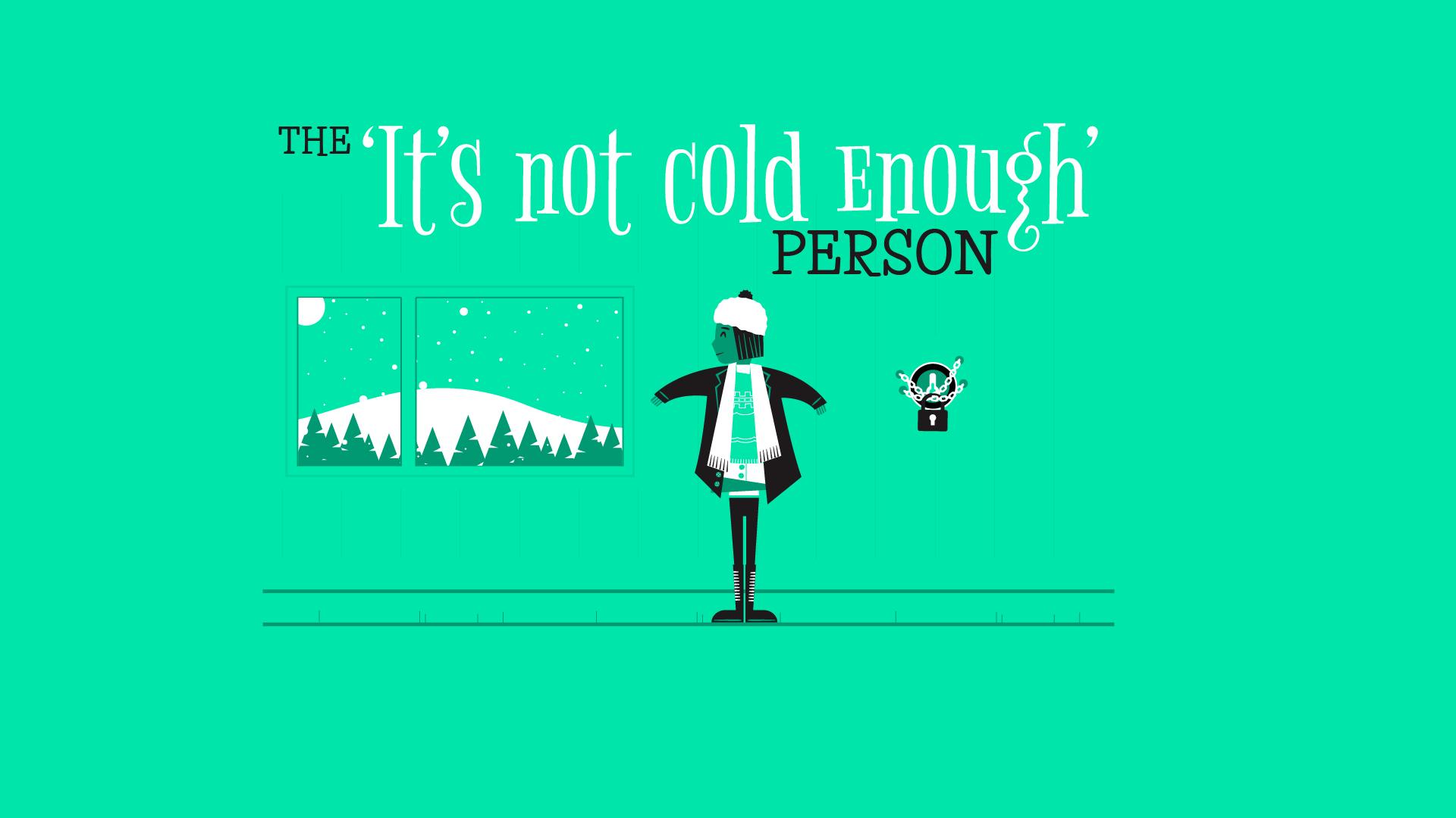 It's not cold enough