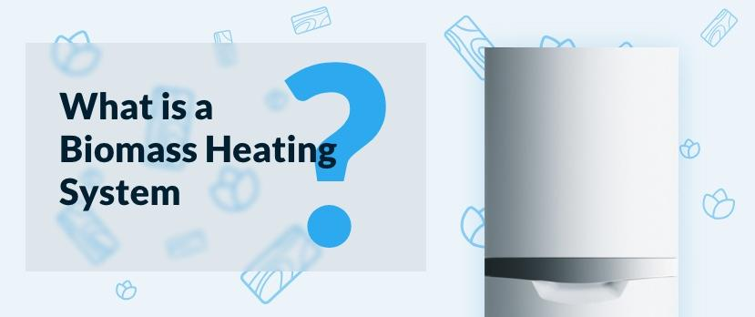 What is a Biomass Boiler Heating System?
