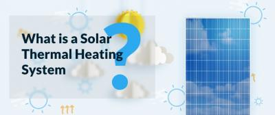 What is a Solar Thermal Heating System?