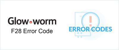 Glow-worm F28 Error / Fault Code Explained