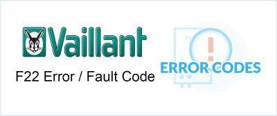 Vaillant F22 Error / Fault Code Explained & How to Fix