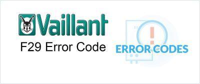 Vaillant F29 Error / Fault Code Explained