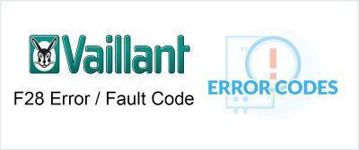 Vaillant F28 Error / Fault Code Explained & How to Fix